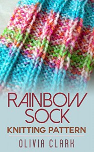 Rainbow Sock Knitting Pattern - Olivia Clark