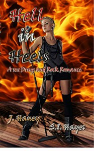 Hell in Heels (A Sex, Drugs and Rock Romance Book 2) - J.  Haney, S.I. Hayes