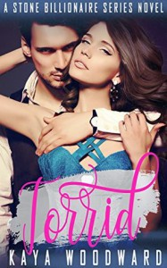 Torrid: A Stone Billionaire Series Novel - Kaya Woodward