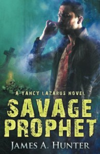 Savage Prophet: A Yancy Lazarus Novel (Episode Four) (Yancy Lazarus Series) (Volume 4) - James A. Hunter