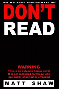 Don't Read: A Novel of Extreme Horror, Sex and Gore - Matt Shaw