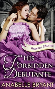 His Forbidden Debutante - Anabelle Bryant