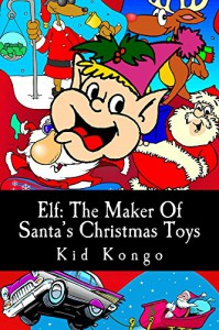 Elf: The Maker Of Santa's Christmas Toys - Kid Kongo