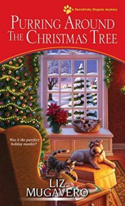 Purring around the Christmas Tree (A Pawsitively Organic Mystery) - Liz Mugavero