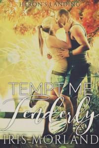 Tempt Me Tenderly (Heron's Landing Book 2) - Iris Morland