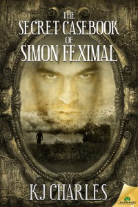 The Secret Casebook of Simon Feximal - K.J. Charles