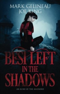 Best Left in the Shadows (Volume 1) - Mark Gelineau, Joe King