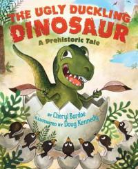 The Ugly Duckling Dinosaur: A Prehistoric Tale - Cheryl Bardoe, Roy D. Kennedy