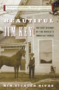 Beautiful Jim Key: The Lost History of the World's Smartest Horse - Mim Eichler Rivas