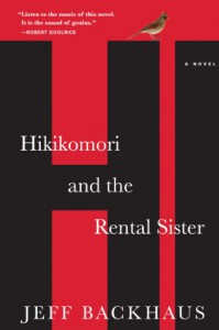 Hikikomori and the Rental Sister: A Novel - Jeff Backhaus
