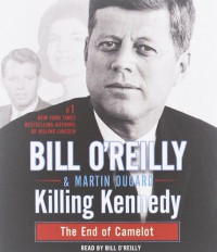 Killing Kennedy: The End of Camelot - Bill O'Reilly;Martin Dugard