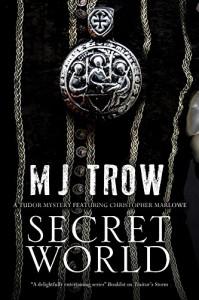 Secret World: A Tudor mystery featuring Christopher Marlowe (A Kit Marlowe Mystery) - M.J. Trow