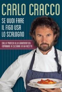 Se vuoi fare il figo usa lo scalogno - Carlo Cracco