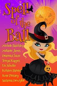 Spell of the Ball (8 Magical Halloween Reads) - Deanna Chase, Kristen Painter, Michele Bardsley, Tonya Kappes, Melanie James, Rose Pressey, Liz Schulte, Saranna DeWylde