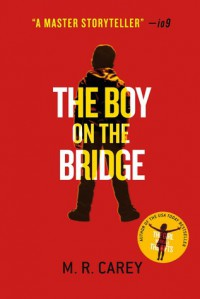 The Boy on the Bridge - M.R. Carey