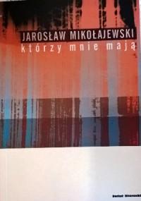 Którzy mnie mają - Jarosław Mikołajewski