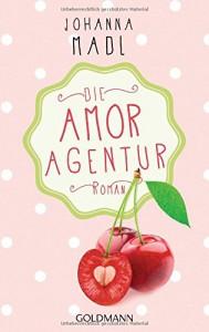 Die Amor-Agentur: Roman - Johanna Madl