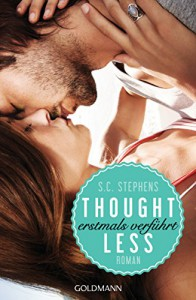 Thoughtless: Erstmals verführt - (Thoughtless 1) - Roman (Thoughtless-Reihe, Band 1) - S.C. Stephens, Sonja Hagemann