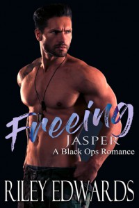 Freeing Jasper: A Black Ops Romance (The 707 Freedom Series Book 2) - Riley Edwards