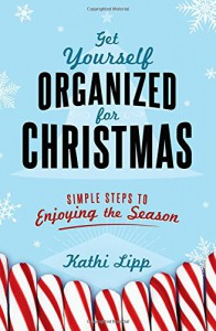 Get Yourself Organized for Christmas: Simple Steps to Enjoying the Season - Kathi Lipp