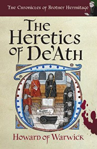 The Heretics of De'Ath (The Chronicles of Brother Hermitage Book 1) - Howard of Warwick