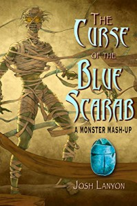 The Curse of the Blue Scarab: A Monster Mash-up - Josh Lanyon