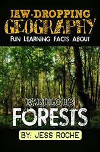 Jaw-Dropping Geography: Fun Learning Facts About Fabulous Forests: Illustrated Fun Learning For Kids (Volume 1) - Jess Roche