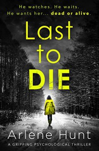 Last to Die: A gripping psychological thriller - Arlene Hunt