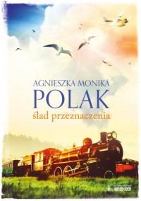 Ślad przeznaczenia - Agnieszka Monika Polak
