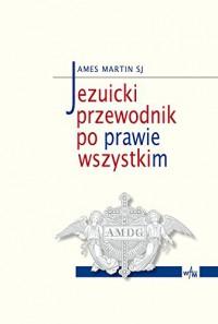 Jezuicki przewodnik po prawie wszystkim - James J. Martin