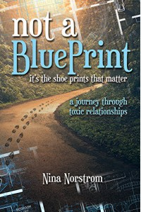 Not A Blueprint: It's The Shoes That Matter--A Journey Through Toxic Relationships - Nina Norstrom