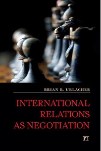 International Relations as Negotiation (International Studies Intensives) - Brian R. Urlacher