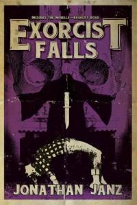 Exorcist Falls: Includes the novella Exorcist Road - Jonathan Janz