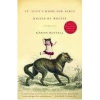 St. Lucy's Home for Girls Raised by Wolves: Stories - Karen Russell