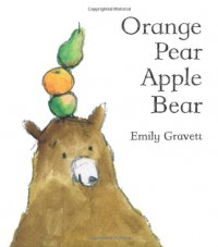 Orange Pear Apple Bear - Emily Gravett