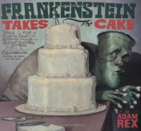 Frankenstein Takes the Cake - Adam Rex