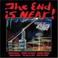 The End is Near!: Visions of Apocalpse, Millennium, and Utopia - Roger Manley, Stephen Jay Gould, Howard Finster, Adam Parfrey, Dalai Lama XIV, Rebecca Hoffberger