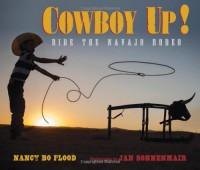 Cowboy Up!: Ride the Navajo Rodeo - Nancy Bo Flood, Jan Sonnemair