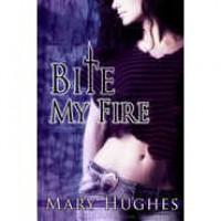Bite My Fire (Biting Love, #1) - Mary Hughes