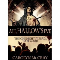 All Hallow's Eve: The One Day it's BAD to be Good - Cristyn West,  Carolyn McCray