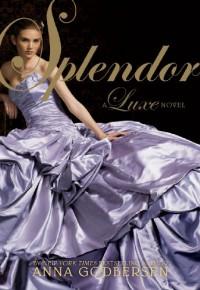 Splendor: A Luxe Novel - Anna Godbersen