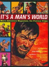 It's a Man's World: Men's Adventure Magazines, The Postwar Pulps - Adam Parfrey, Josh Alan Friedman, Mort Künstler, David Saunders, Bill Devine, Hedi El Kholti, Bruce Jay Friedman