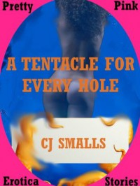 TENTACLES IN EVERY HOLE: An Alien Monster Sex Double Penetration Short - CJ Smalls