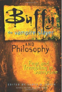 Buffy the Vampire Slayer and Philosophy: Fear and Trembling in Sunnydale - James B. South, William Irwin