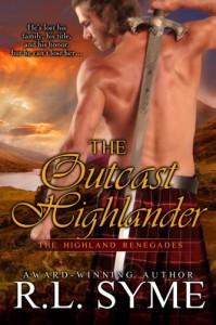 The Outcast Highlander (Highland Renegades, #1) - R.L. Syme