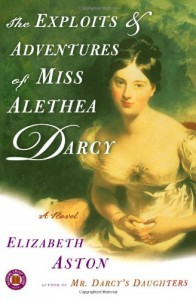 The Exploits & Adventures of Miss Alethea Darcy - Elizabeth Aston