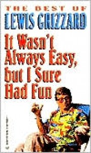 It Wasn't Always Easy, but I Sure Had Fun - Lewis Grizzard