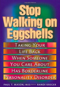 Stop Walking on Eggshells: Taking Your Life Back When Someone You Care About Has Borderline Personality Disorder - 'Paul T. Mason',  'Randi Kreger'