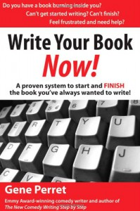 Write Your Book Now!: A Proven System to Start and FINISH the Book You�ve Always Wanted to Write - Gene Perret