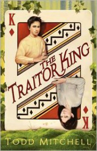 The Traitor King - Todd Mitchell